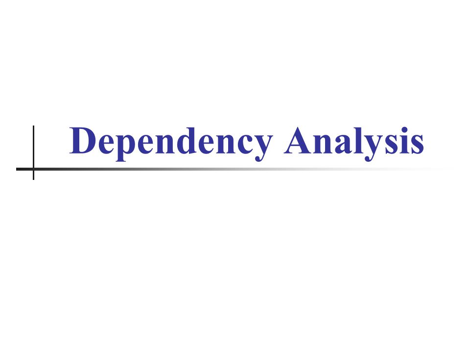 Your Logo Here What Is Dependency Analysis.