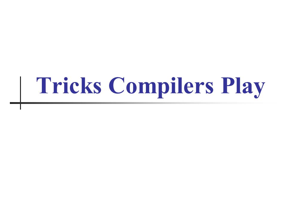 Tricks Compilers Play