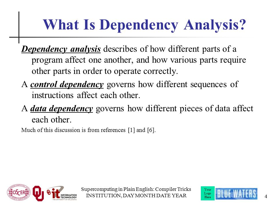Your Logo Here I/O Dependency (F90) x = a + b PRINT *, x y = c + d Typically, I/O is implemented by hidden subroutine calls, so we can think of this as equivalent to a call dependency.
