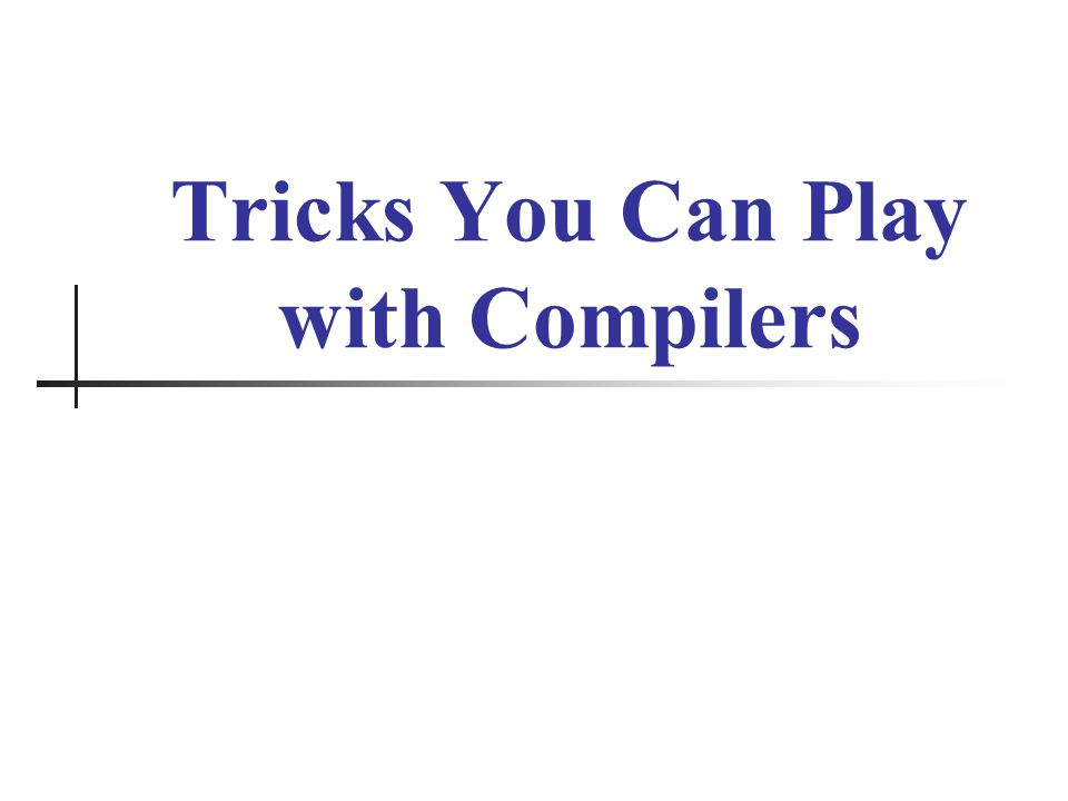 Tricks You Can Play with Compilers