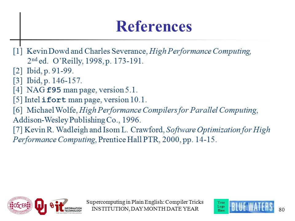 Your Logo Here References Supercomputing in Plain English: Compiler Tricks INSTITUTION, DAY MONTH DATE YEAR 80 [1] Kevin Dowd and Charles Severance, High Performance Computing, 2 nd ed.