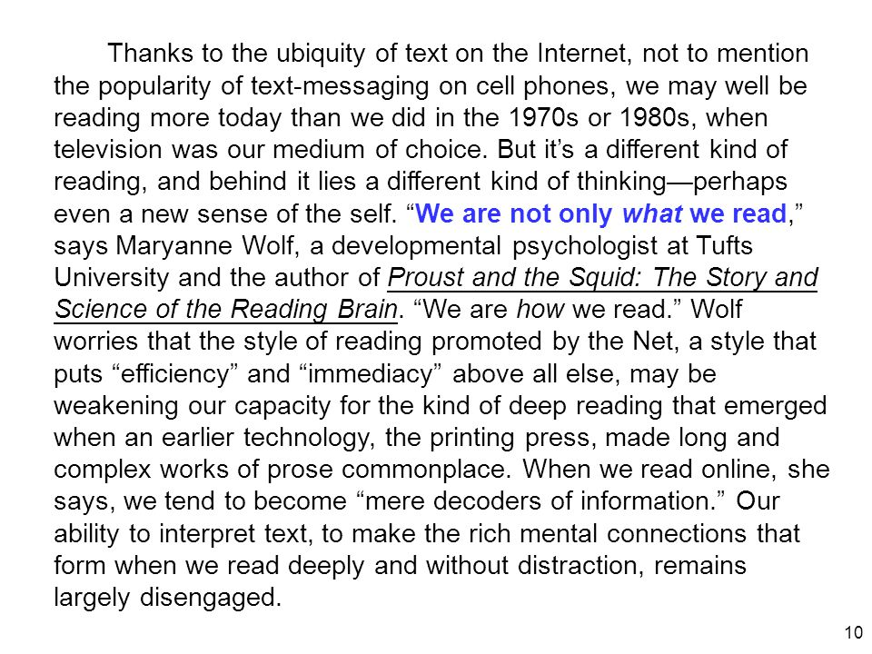 10 Thanks to the ubiquity of text on the Internet, not to mention the popularity of text-messaging on cell phones, we may well be reading more today t