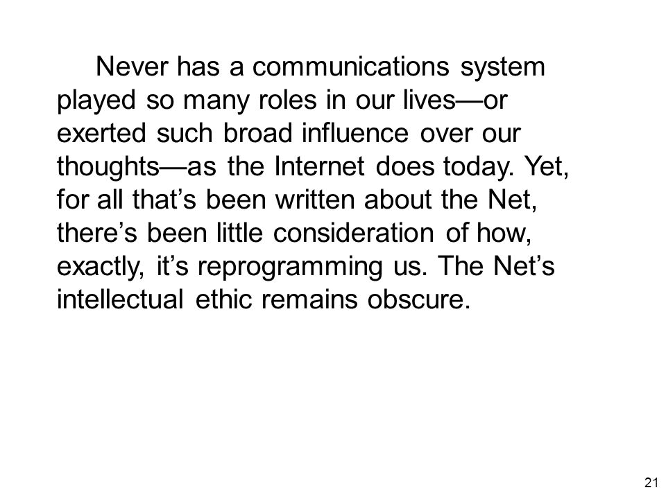 21 Never has a communications system played so many roles in our lives—or exerted such broad influence over our thoughts—as the Internet does today. Y