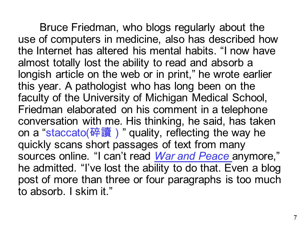 "7 Bruce Friedman, who blogs regularly about the use of computers in medicine, also has described how the Internet has altered his mental habits. ""I no"