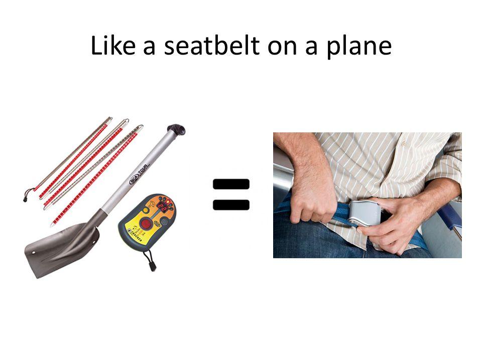 Like a seatbelt on a plane