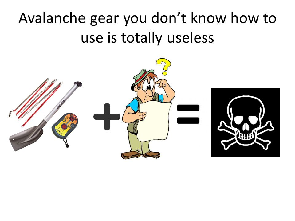 Avalanche gear you don't know how to use is totally useless