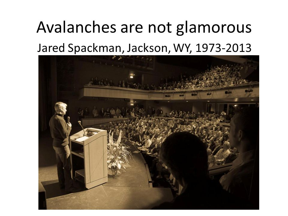 Avalanches are not glamorous Jared Spackman, Jackson, WY, 1973-2013