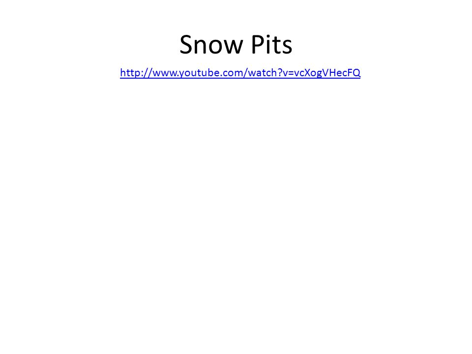 Snow Pits http://www.youtube.com/watch?v=vcXogVHecFQ