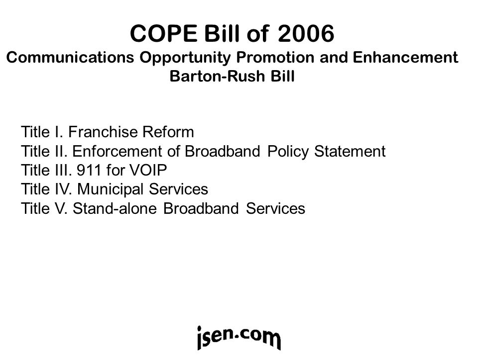 COPE Bill of 2006 Communications Opportunity Promotion and Enhancement Barton-Rush Bill Title I.