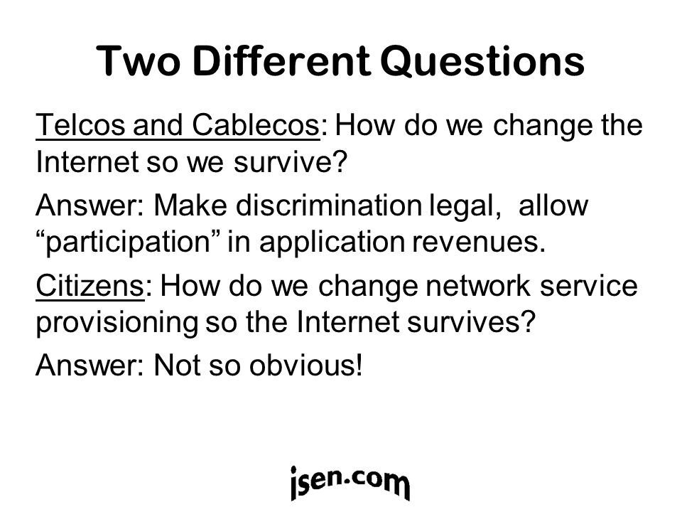Two Different Questions Telcos and Cablecos: How do we change the Internet so we survive.