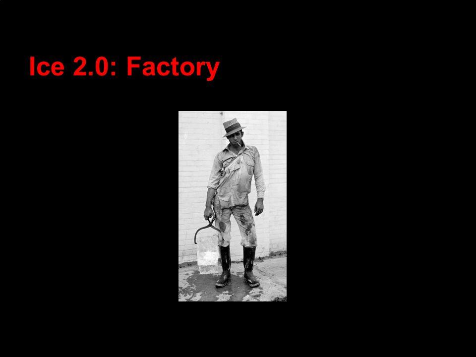 Ice 2.0: Factory