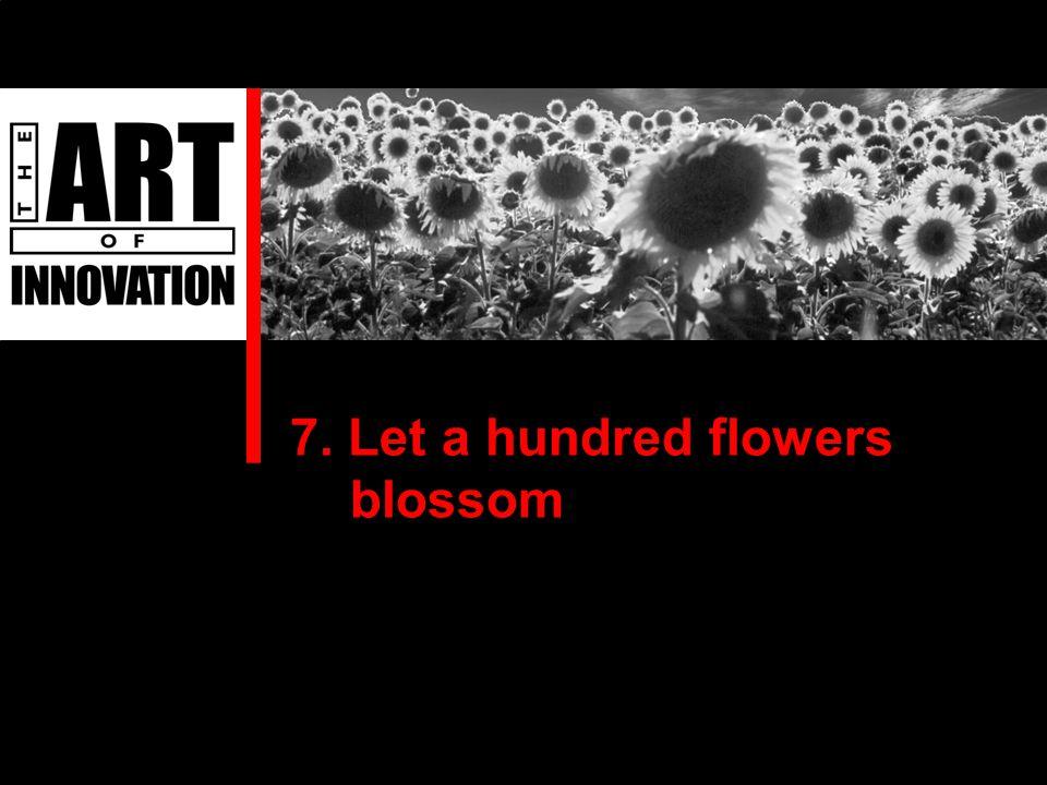 7. Let a hundred flowers blossom