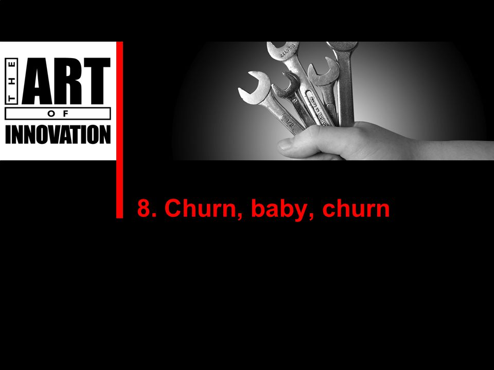 8. Churn, baby, churn