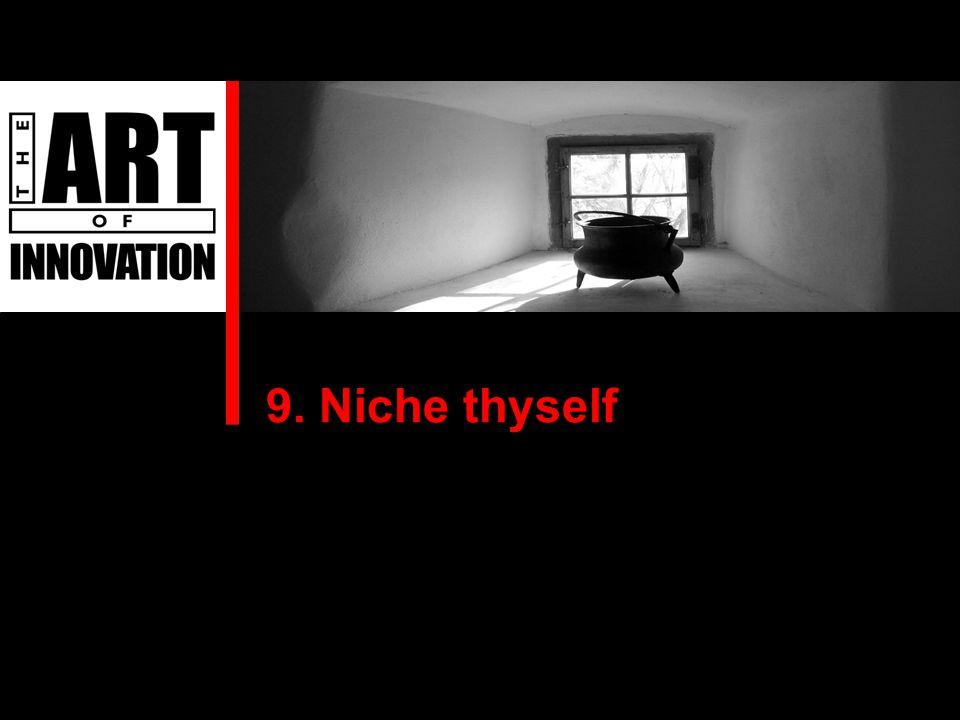 9. Niche thyself