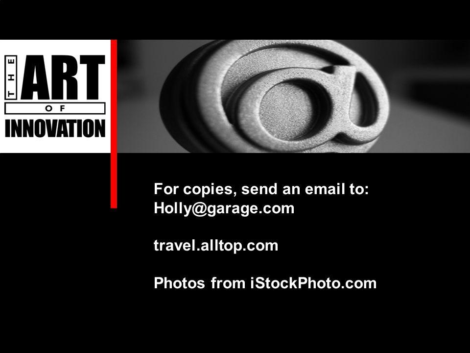For copies, send an email to: Holly@garage.com travel.alltop.com Photos from iStockPhoto.com