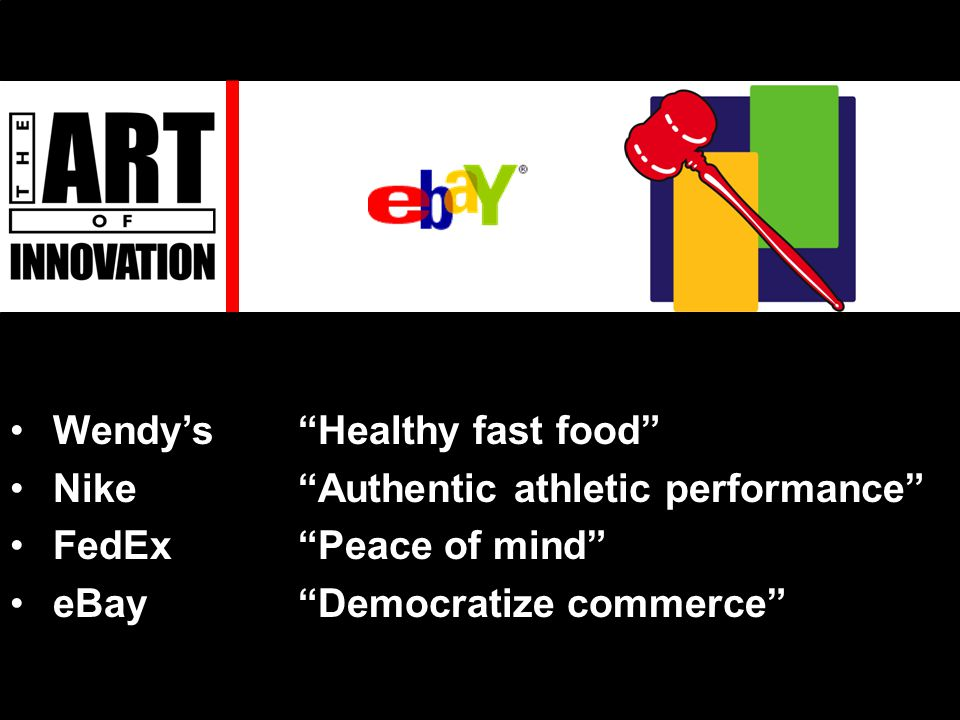 Wendy's Healthy fast food Nike Authentic athletic performance FedEx Peace of mind eBay Democratize commerce