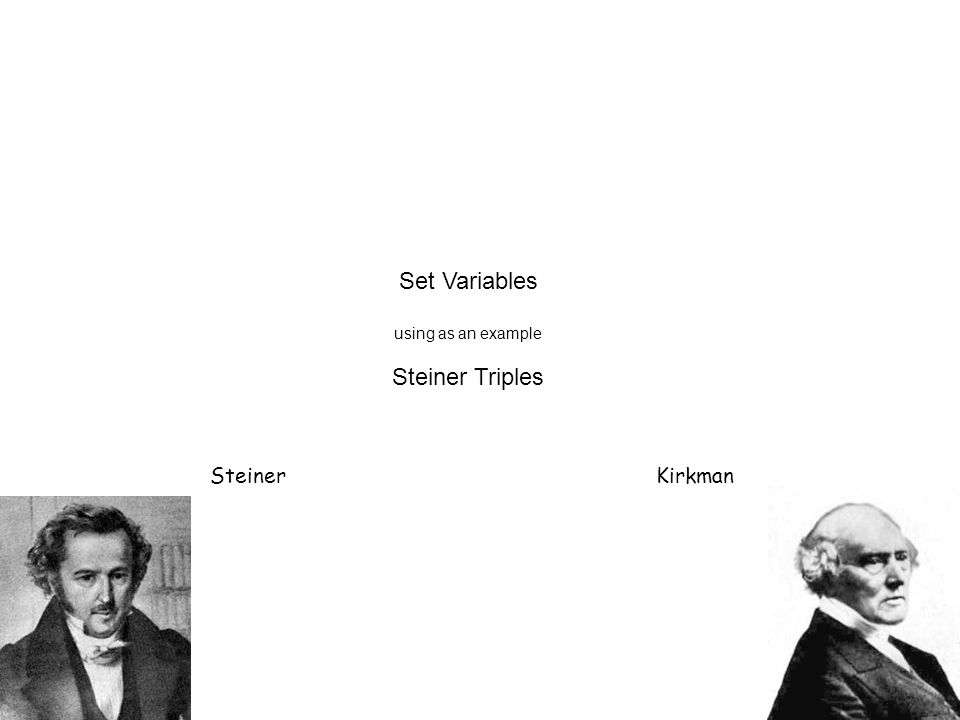 Set Variables using as an example Steiner Triples SteinerKirkman