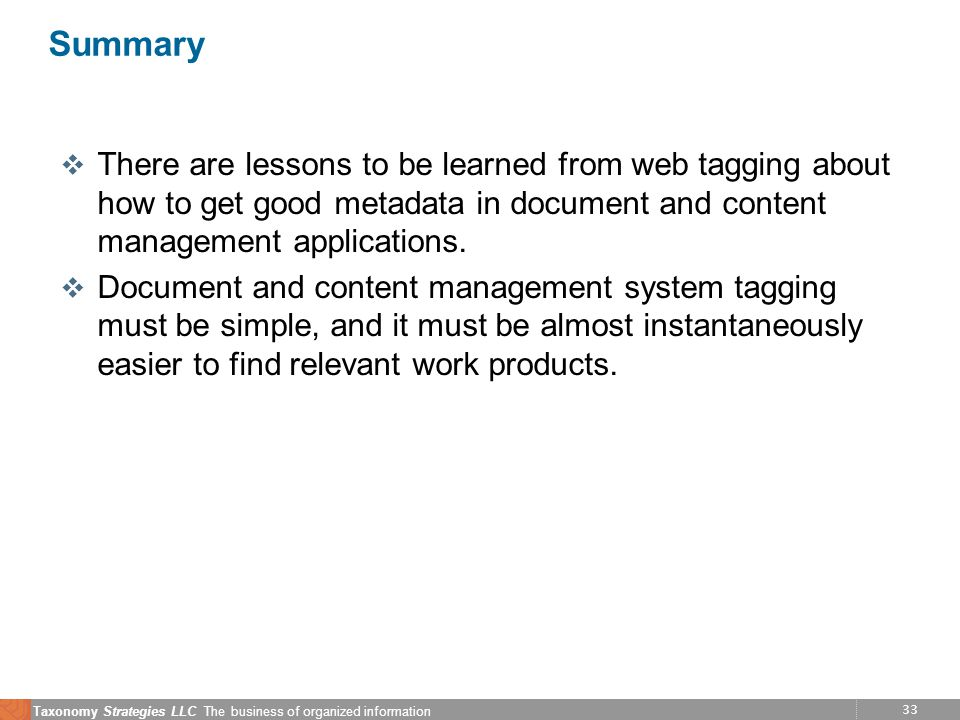 33 Taxonomy Strategies LLC The business of organized information Summary v There are lessons to be learned from web tagging about how to get good meta