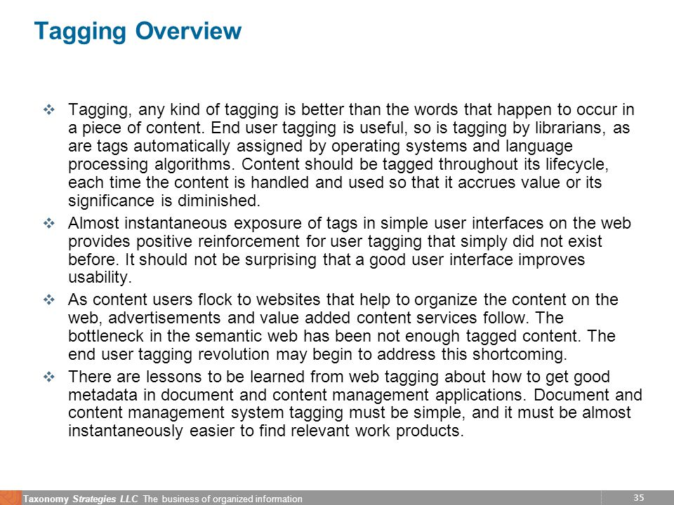 35 Taxonomy Strategies LLC The business of organized information Tagging Overview v Tagging, any kind of tagging is better than the words that happen