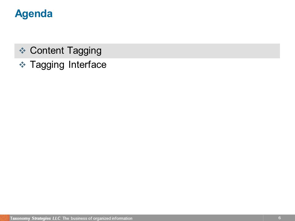 6 Taxonomy Strategies LLC The business of organized information Agenda v Content Tagging v Tagging Interface