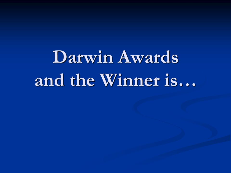 Darwin Awards and the Winner is…