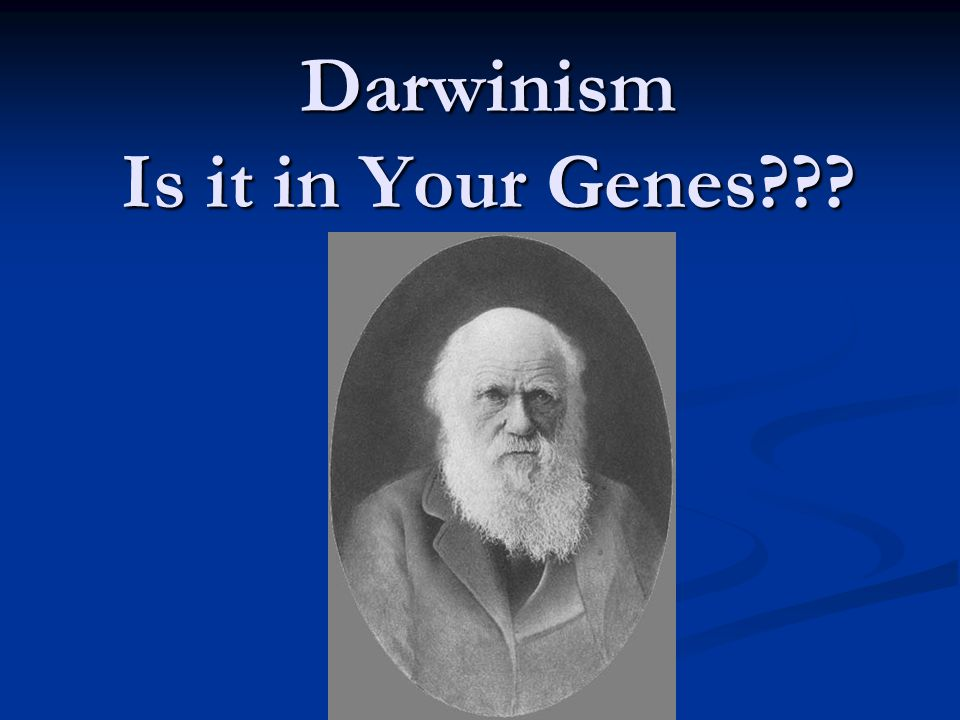 Darwinism Is it in Your Genes???