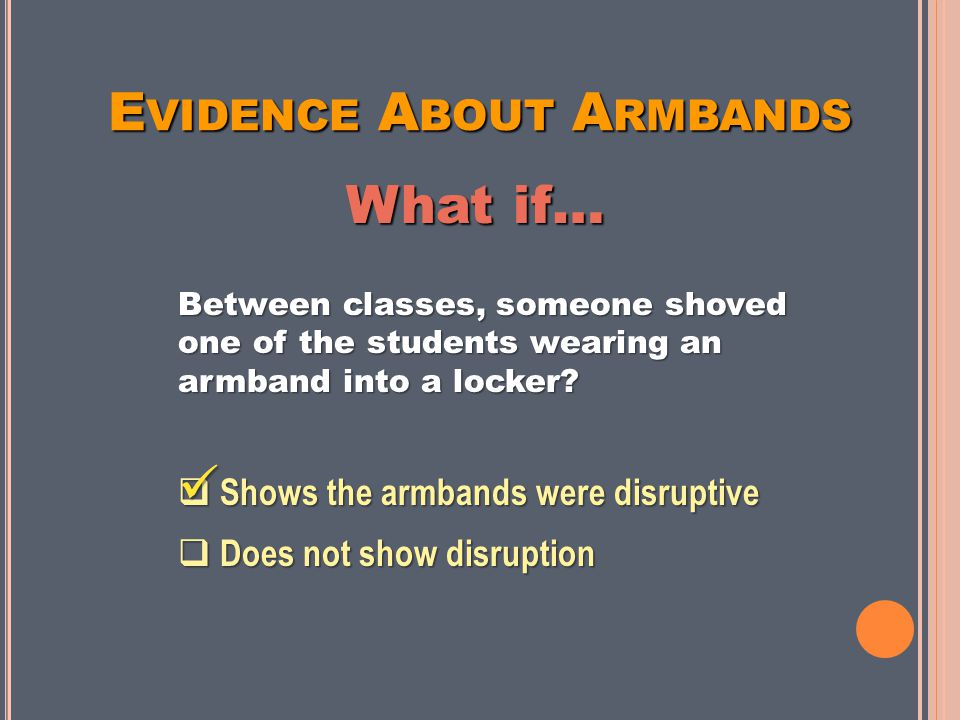E VIDENCE A BOUT A RMBANDS Between classes, someone shoved one of the students wearing an armband into a locker.