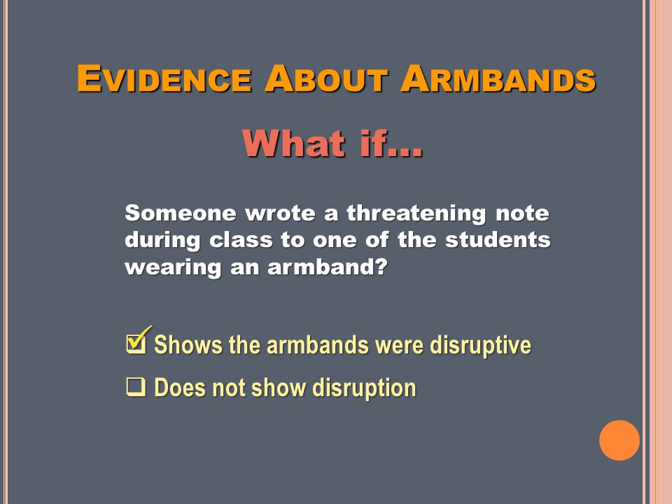 E VIDENCE A BOUT A RMBANDS Someone wrote a threatening note during class to one of the students wearing an armband.