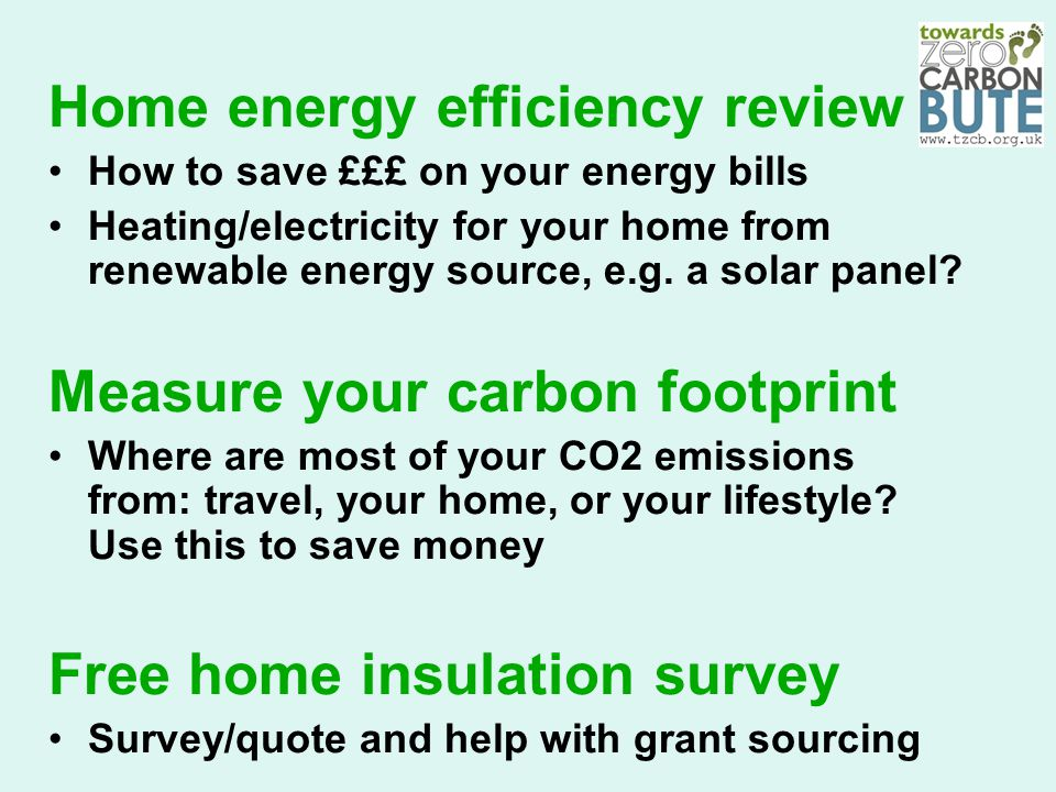 Home energy efficiency review How to save £££ on your energy bills Heating/electricity for your home from renewable energy source, e.g. a solar panel?
