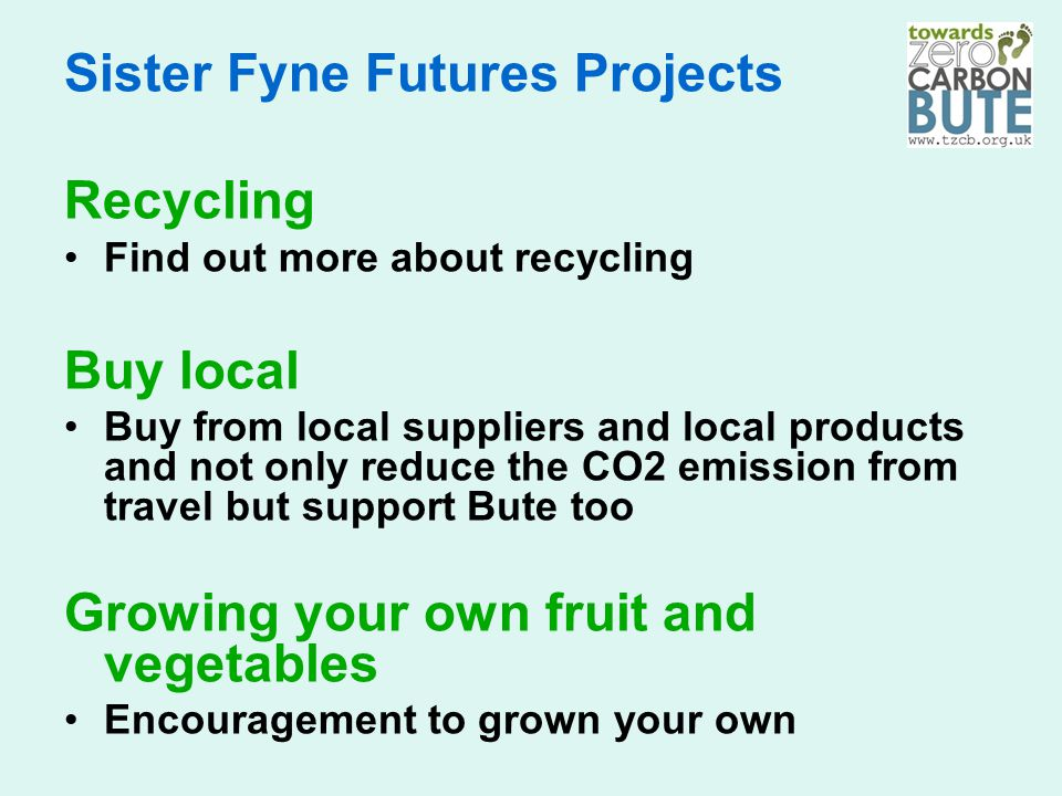 Sister Fyne Futures Projects Recycling Find out more about recycling Buy local Buy from local suppliers and local products and not only reduce the CO2