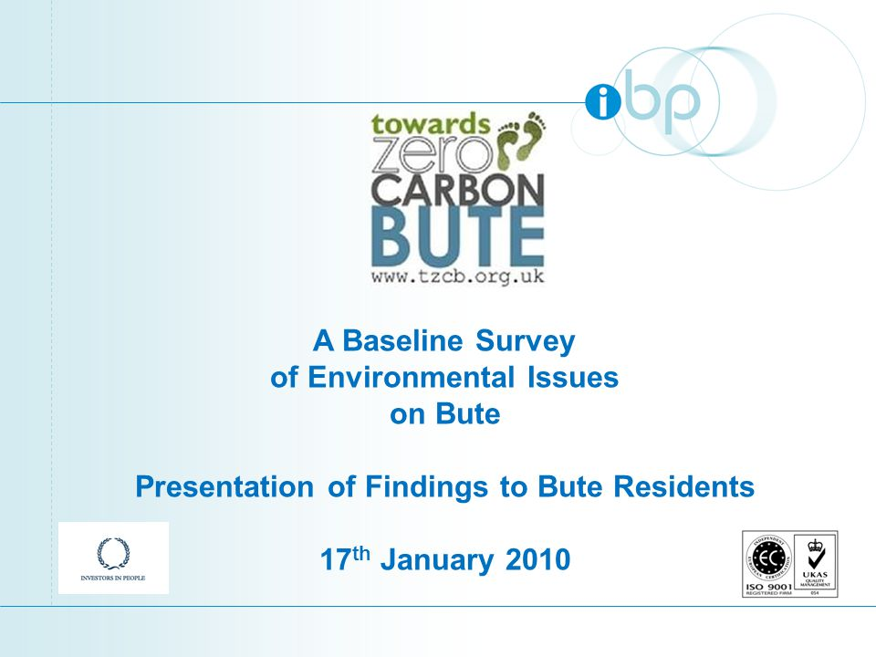 A Baseline Survey of Environmental Issues on Bute Presentation of Findings to Bute Residents 17 th January 2010