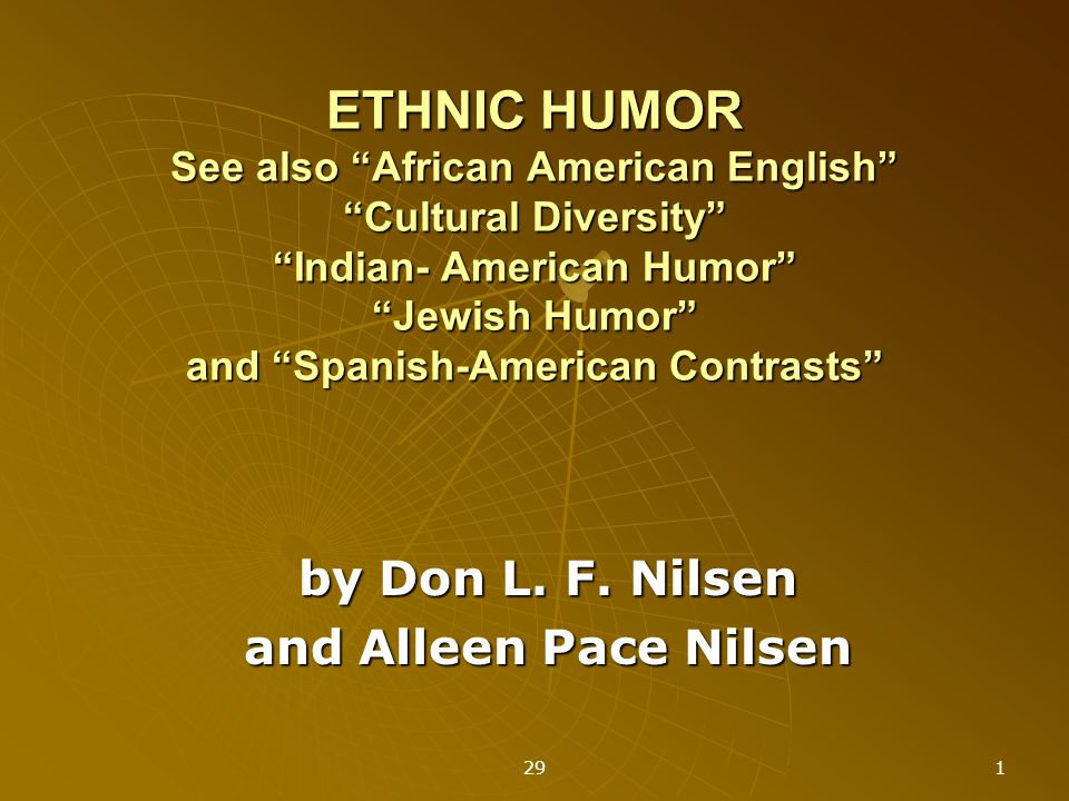 29 1 ETHNIC HUMOR See also African American English Cultural Diversity Indian- American Humor Jewish Humor and Spanish-American Contrasts by Don L.