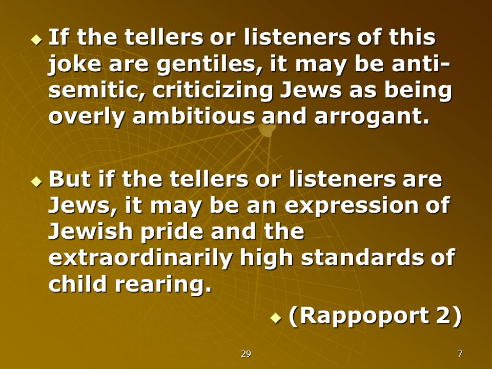 29 7  If the tellers or listeners of this joke are gentiles, it may be anti- semitic, criticizing Jews as being overly ambitious and arrogant.