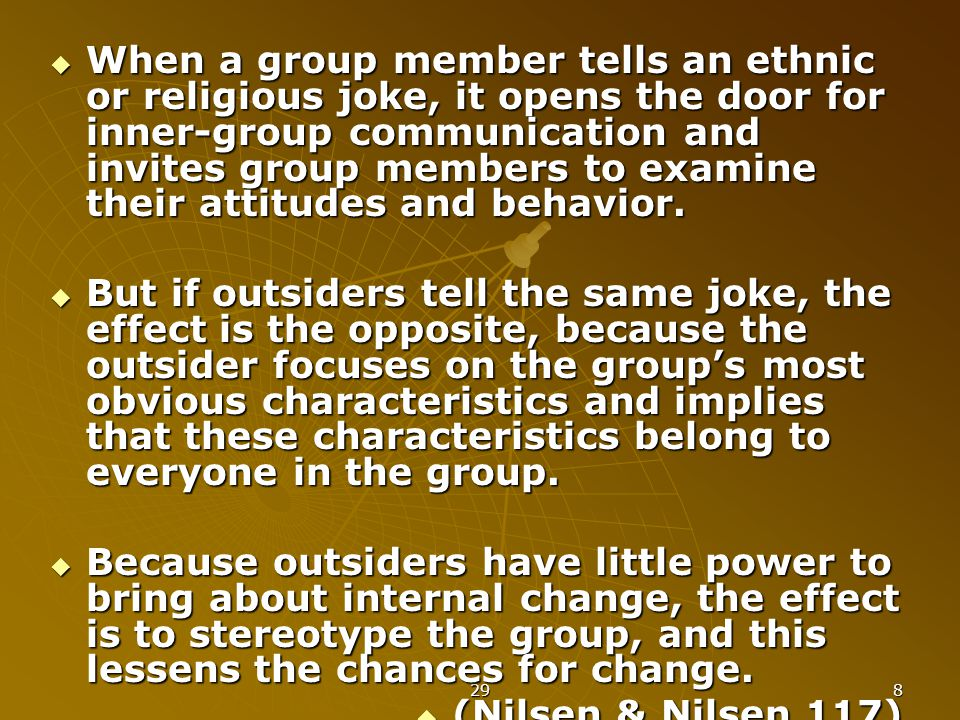 29 8  When a group member tells an ethnic or religious joke, it opens the door for inner-group communication and invites group members to examine their attitudes and behavior.