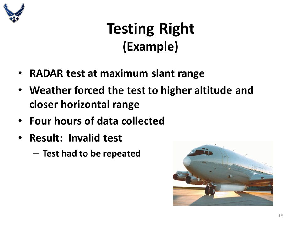 Testing Right (Example) RADAR test at maximum slant range Weather forced the test to higher altitude and closer horizontal range Four hours of data co