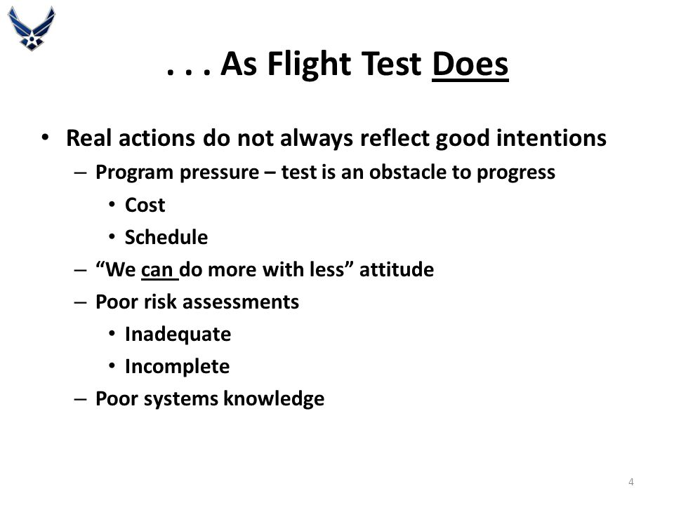 """... As Flight Test Does Real actions do not always reflect good intentions – Program pressure – test is an obstacle to progress Cost Schedule – """"We ca"""