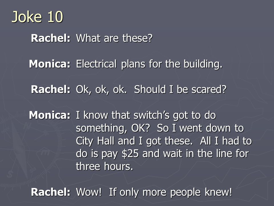 Joke 10 Rachel:Monica:Rachel:Monica:Rachel: What are these.