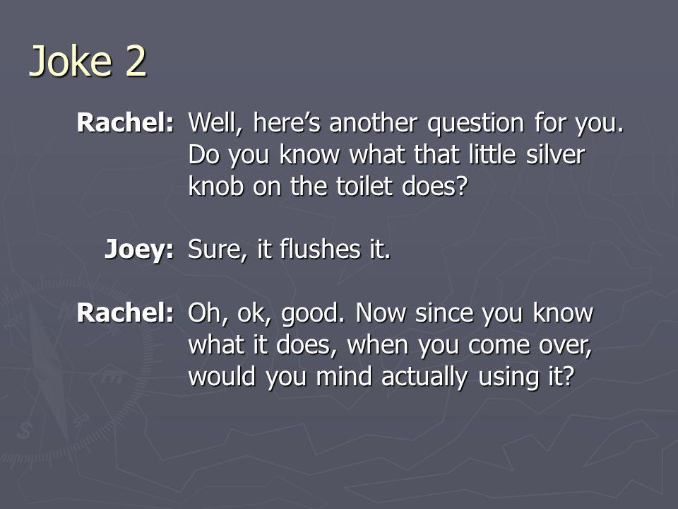 Joke 2 Rachel:Joey:Rachel: Well, here's another question for you.