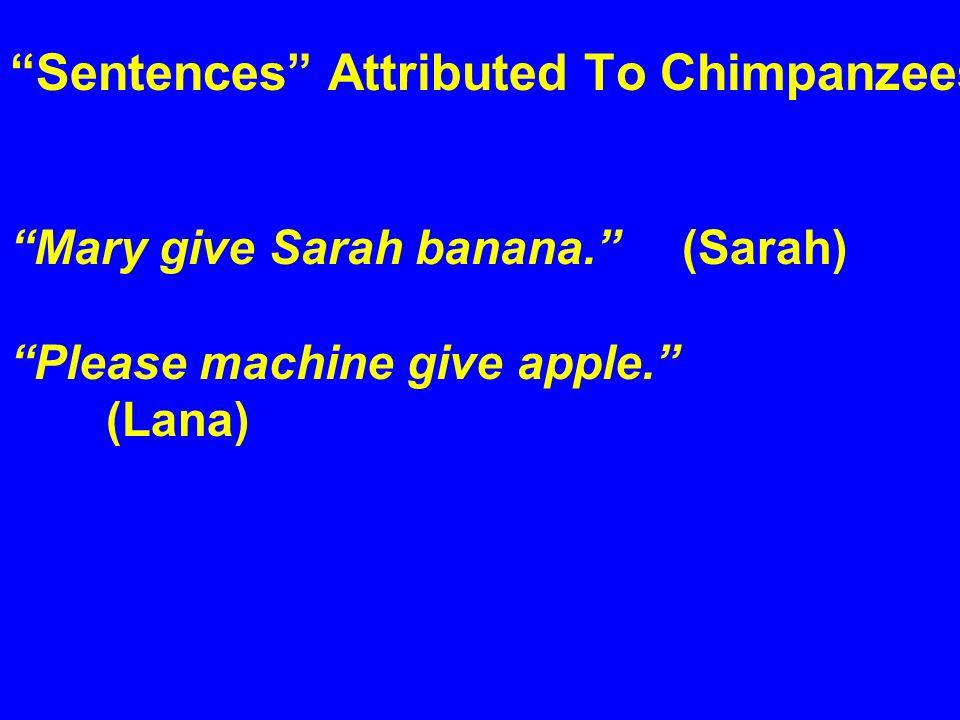 Sentences Attributed To Chimpanzees Mary give Sarah banana. (Sarah) Please machine give apple. (Lana)Lana)