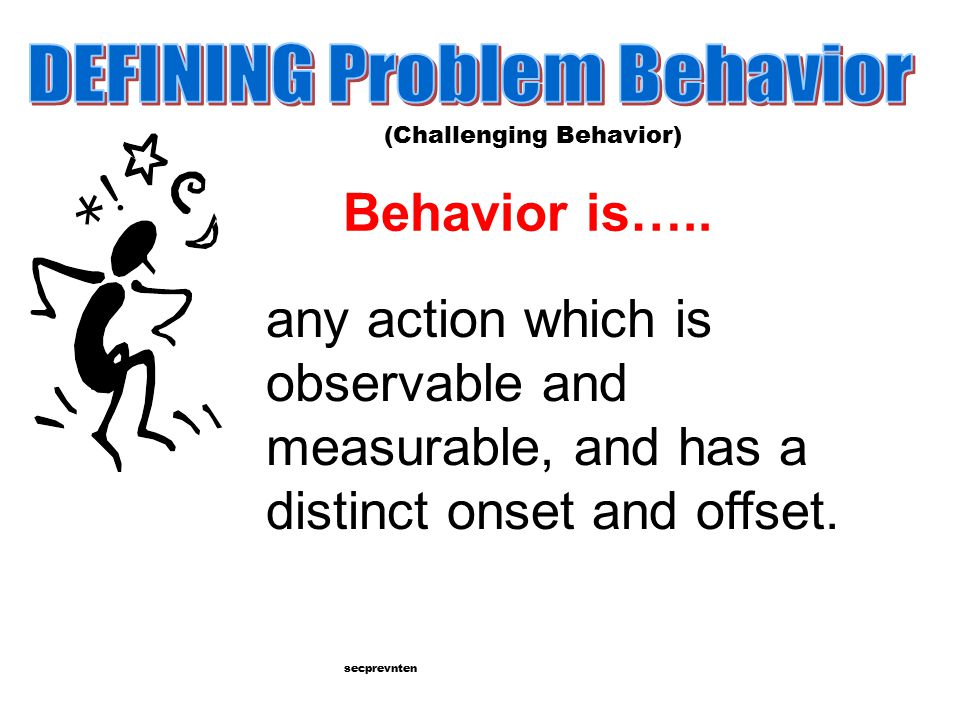 Behavior is…..any action which is observable and measurable, and has a distinct onset and offset.