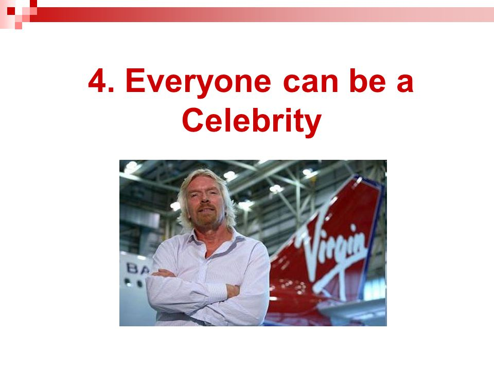 4. Everyone can be a Celebrity