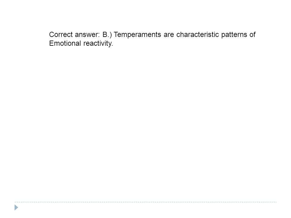 Correct answer: B.) Temperaments are characteristic patterns of Emotional reactivity.