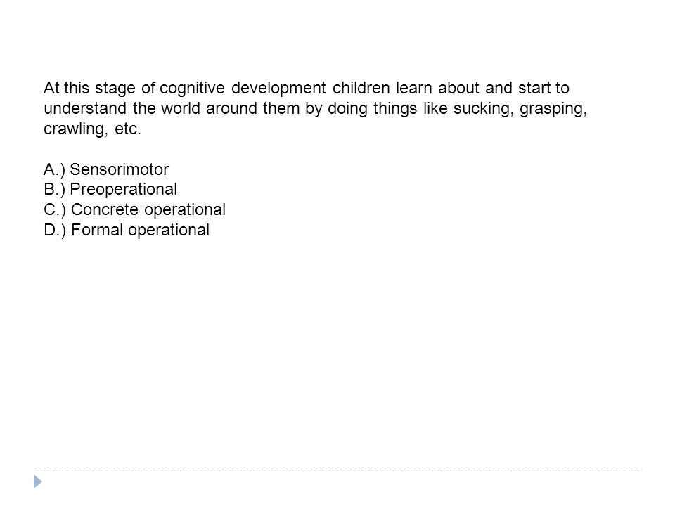 At this stage of cognitive development children learn about and start to understand the world around them by doing things like sucking, grasping, crawling, etc.