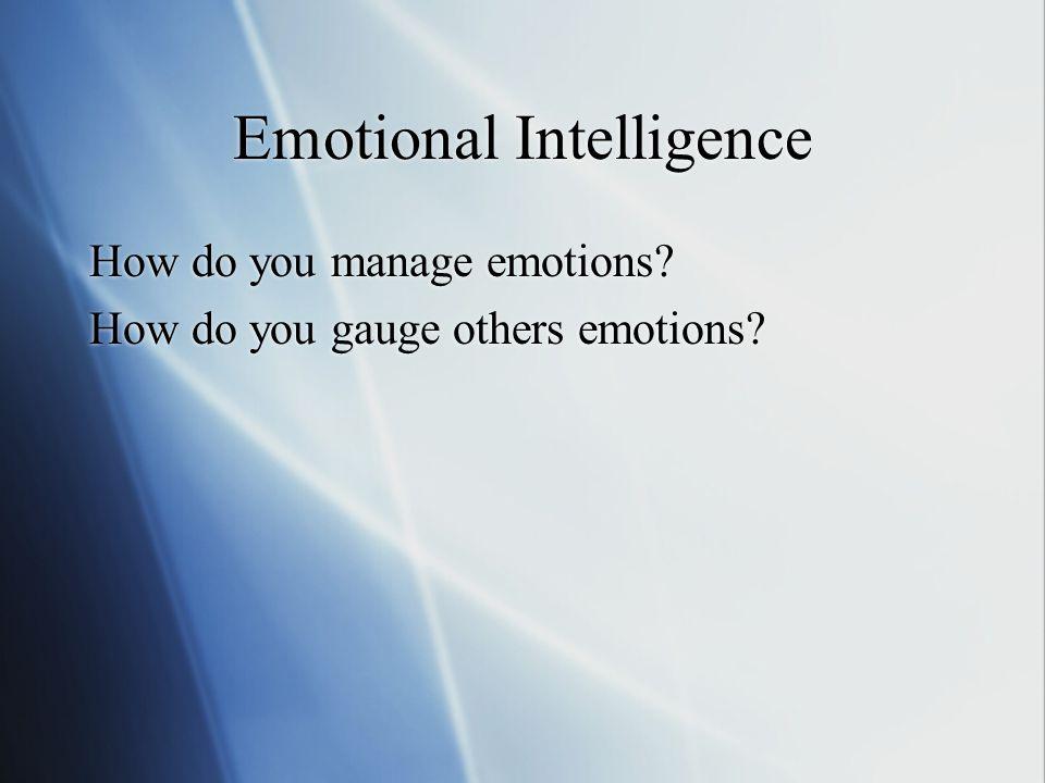 Emotional Intelligence How do you manage emotions.