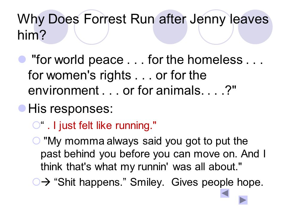 Why Does Forrest Run after Jenny leaves him. for world peace...