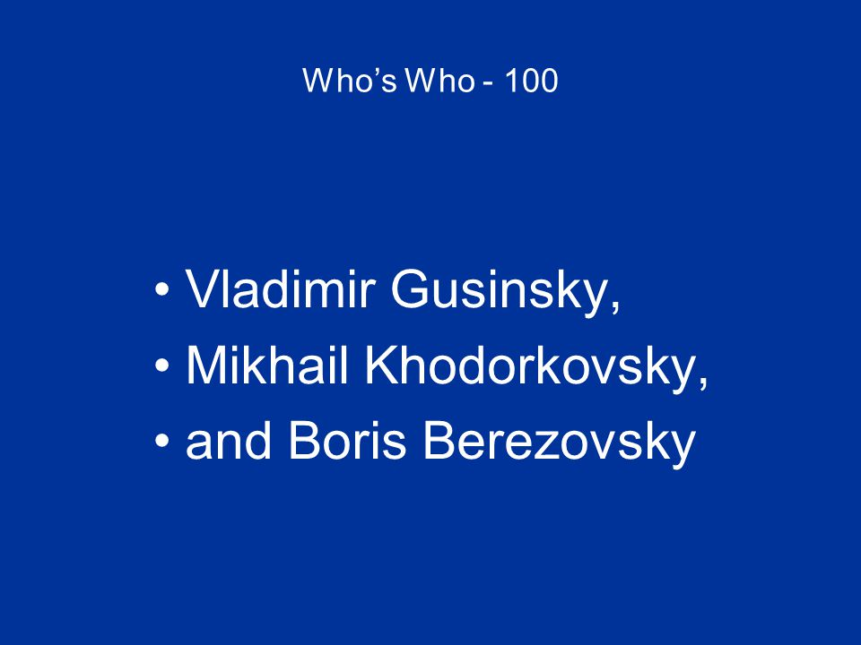 Who's Who - 100 Vladimir Gusinsky, Mikhail Khodorkovsky, and Boris Berezovsky