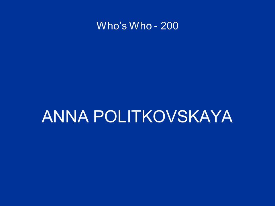 Who's Who - 200 ANNA POLITKOVSKAYA
