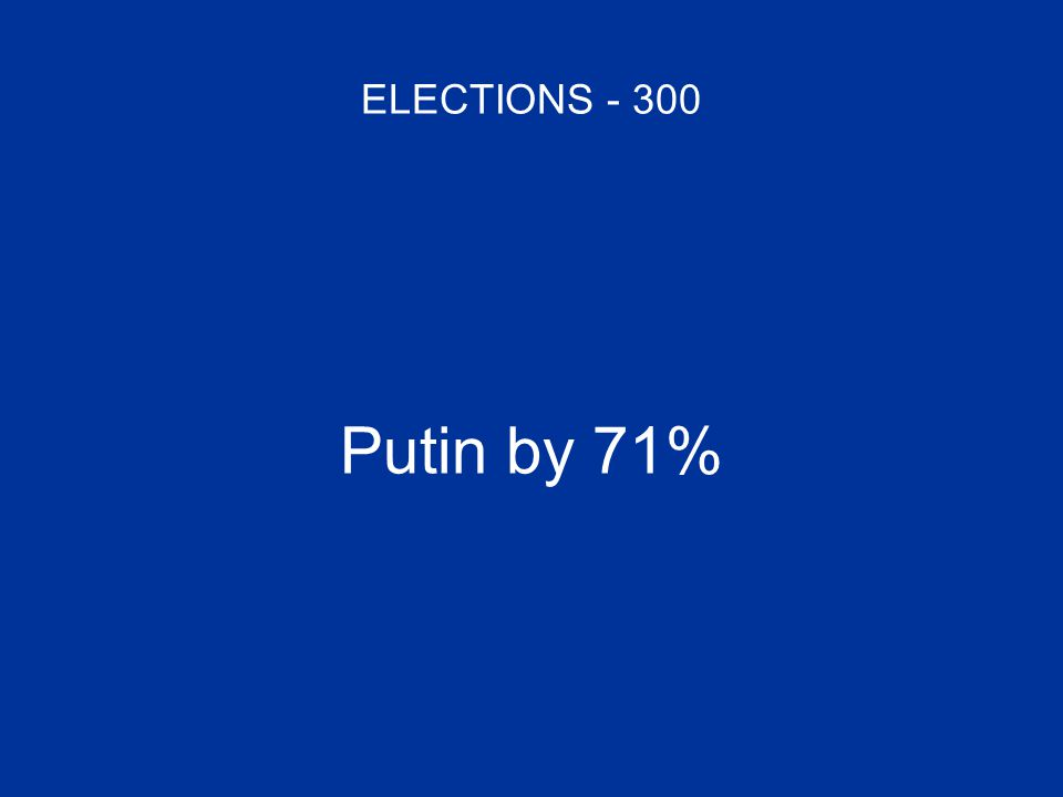 ELECTIONS - 300 Putin by 71%