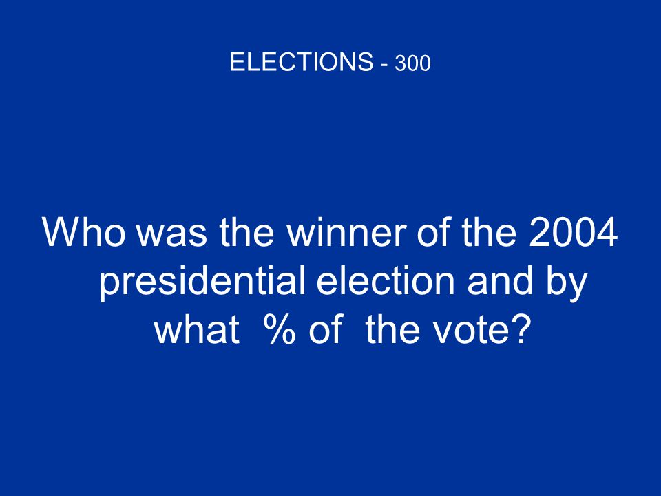 ELECTIONS - 300 Who was the winner of the 2004 presidential election and by what % of the vote?