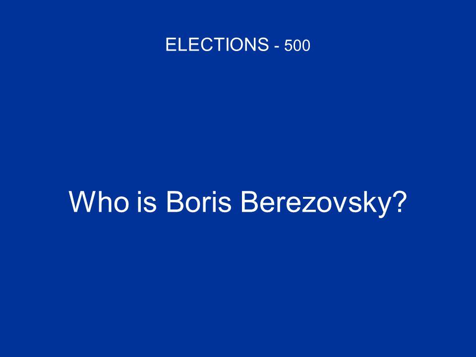 ELECTIONS - 500 Who is Boris Berezovsky